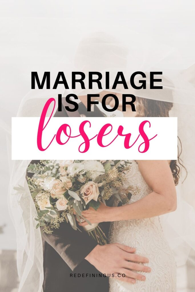 marriage is for losers, relationships are for losers, love is for losers